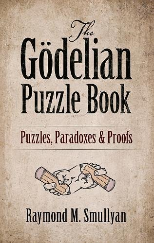 9780486497051: The Godelian Puzzle Book: Puzzles, Paradoxes and Proofs