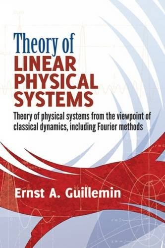 9780486497747: Theory of Linear Physical Systems: Theory of physical systems from the viewpoint of classical dynamics, including Fourier methods (Dover Books on Physics)