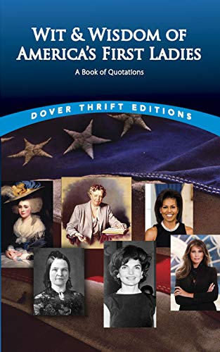 Wit and Wisdom of America's First Ladies: A Book of Quotations (Dover Thrift Editions): Dover ...