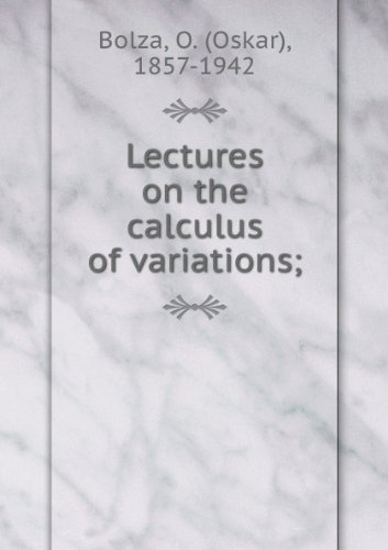 Lectures On The Calculus Of Variations; [FACSIMILE]: Bolza, O. (Oskar)