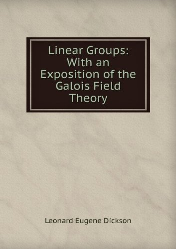 Linear Groups with an Exposition of the: Leonard Eugene Dickson