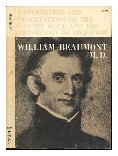 Experiments And Observations On The Gastric Juice And The Physiology Of Digestion: Beaumont, ...