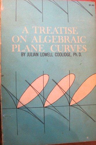 A Treatise on Algebraic Plane Curves: Coolidge, Julian Lowell