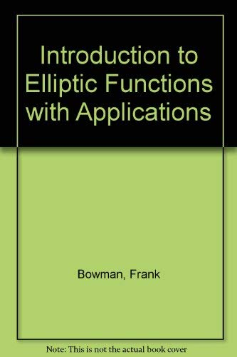 Introduction to Elliptic Functions with Applications: F. Bowman