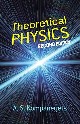 Theoretical Physics: Second Edition (Dover Books on Physics) (0486609723) by A. S. Kompaneyets; Physics