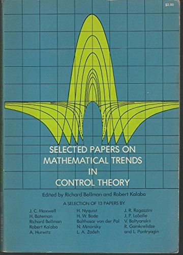 Selected Papers on Mathematical Trends in Control Theory: ed and Robert Kalaba, ed Richard Bellman