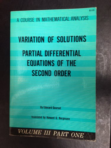 9780486611761: Variation of Solutions: Partial Differential Equations of the Second Order (Course in Mathematical Analysis, Vol. 3, Part 1)