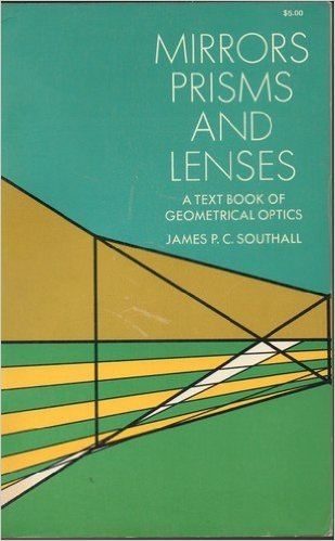 Mirrors, Prisms and Lenses: Textbook of Geometrical: Southall, James P.C.