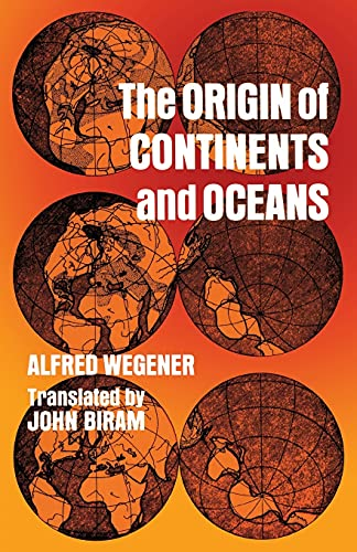 The Origin of Continents and Oceans: Wegener, Alfred [Translated by John Biram]