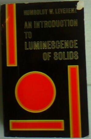 Introduction to Luminescence of Solids: Humboldt Leverenz