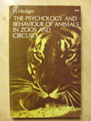 The Psychology And Behaviour Of Animals In Zoos And Circuses.: Hediger, Dr. H.