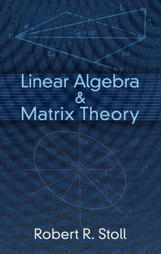 Linear Algebra and Matrix Theory (Dover Books: Stoll, Robert R.