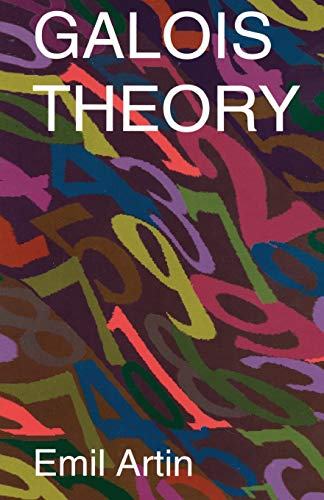 Galois Theory: Lectures Delivered at the University: Emil Artin
