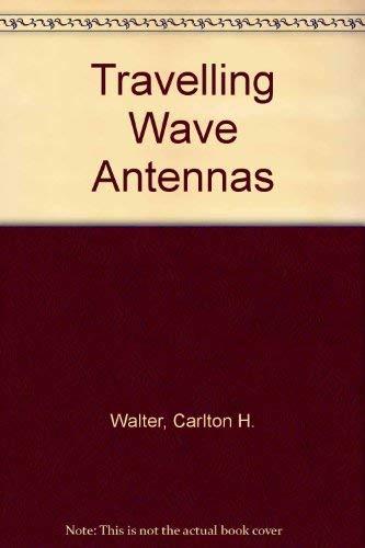 Travelling Wave Antennas: Walter, Carlton H.