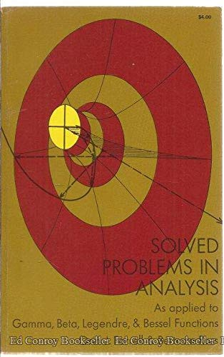 Solved Problems in Analysis: As Applied to Gamma, Beta, Legendre, & Bessel Functions: Farrell, ...
