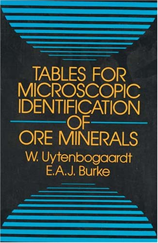 Tables for Microscopic Identification of Ore Minerals: Uytenbogaardt, W.; Burke,