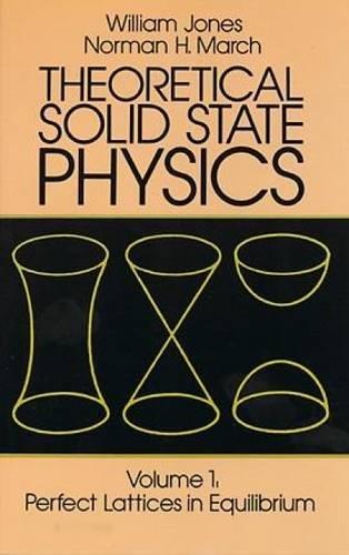 Theoretical Solid State Physics, Vol.1: Perfect Lattices: William Jones, Norman