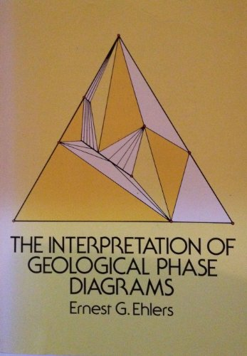 The Interpretation of Geological Phase Diagrams: Ehlers, Ernest G.