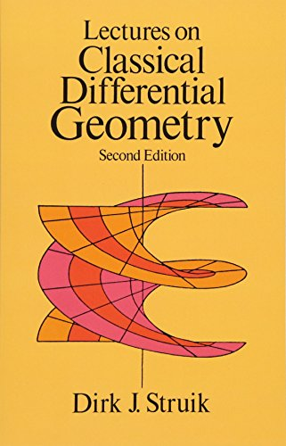Lectures on Classical Differential Geometry: Second Edition: Dirk J. Struik