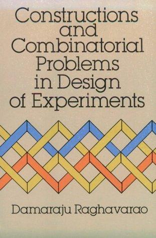 Constructions and Combinatorial Problems in Design of: Damaraju Raghavarao