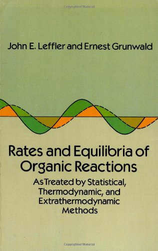 Rates and Equilibria of Organic Reactions: As: John E. Leffler,