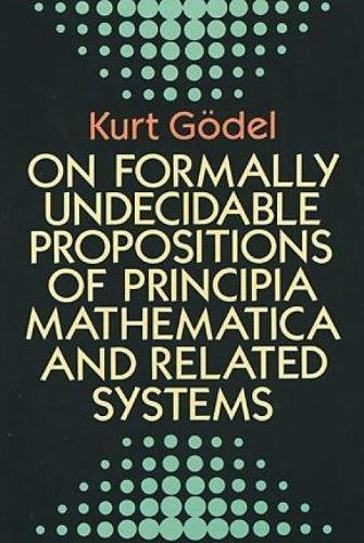 On Formally Undecidable Propositions of Principia Mathematica: Kurt Godel