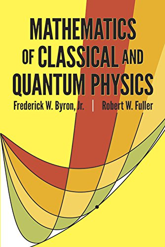 Mathematics of Classical and Quantum Physics (Dover: Frederick W. Byron