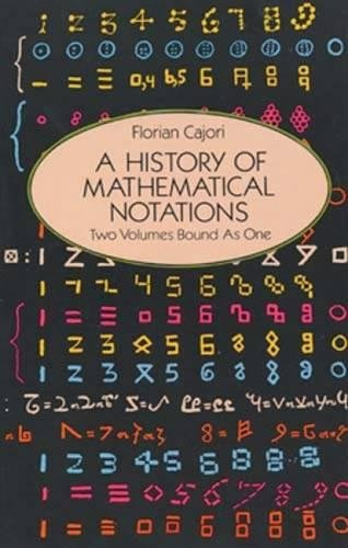 A History of Mathematical Notations: Two Volumes Bound as One: Cajori, Florian