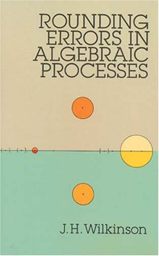 Rounding Errors in Algebraic Processes: Wilkinson, James H.