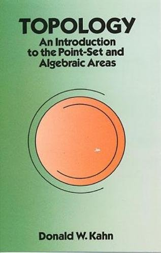 Topology. An Introduction to the Point-Set and Algebraic Areas.: Kahn, Donald