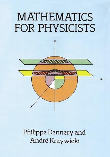 Mathematics for Physicists (Dover Books on Physics) (0486691934) by Philippe Dennery; André Krzywicki; Physics