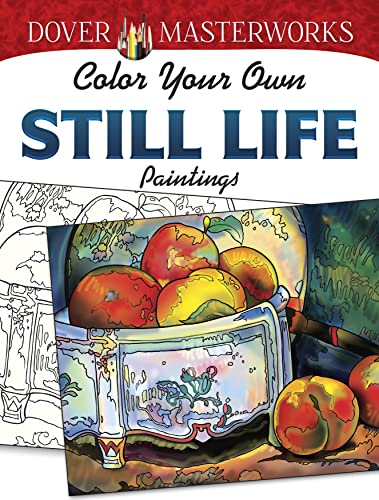 9780486779485 Dover Masterworks Color Your Own Still Life Paintings Adult Coloring
