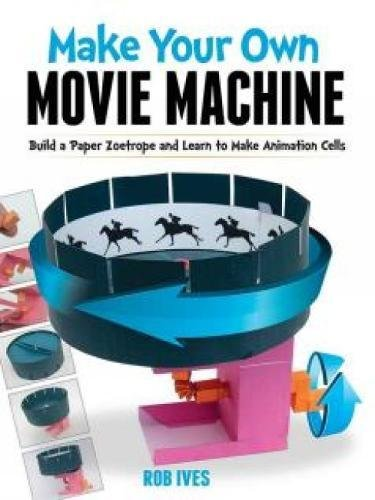 9780486779799: Make Your Own Movie Machine: Build a Paper Zoetrope and Learn to Make Animation Cells