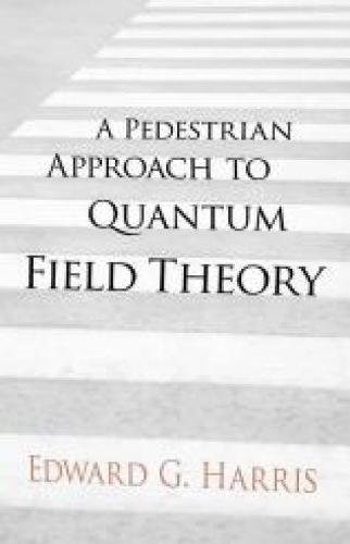 9780486780221: A Pedestrian Approach to Quantum Field Theory (Dover Books on Physics)