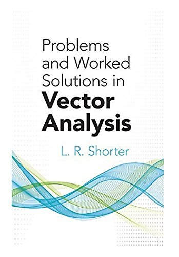 Problems and Worked Solutions in Vector Analysis: Shorter, L. R.