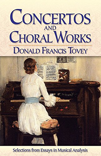 9780486784502: Concertos and Choral Works: Selections from Essays in Musical Analysis (Dover Books on Music and Music History)