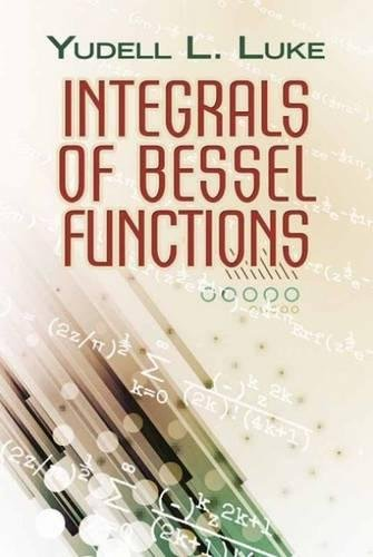 Integrals of Bessel Functions (Dover Books on: Luke, Yudell L.