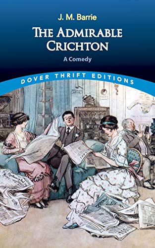 The Admirable Crichton: A Comedy (Dover Thrift Editions): Barrie, J. M.