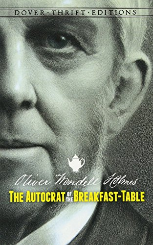 Autocrat of the Breakfast Table: Holmes, Oliver Wendell