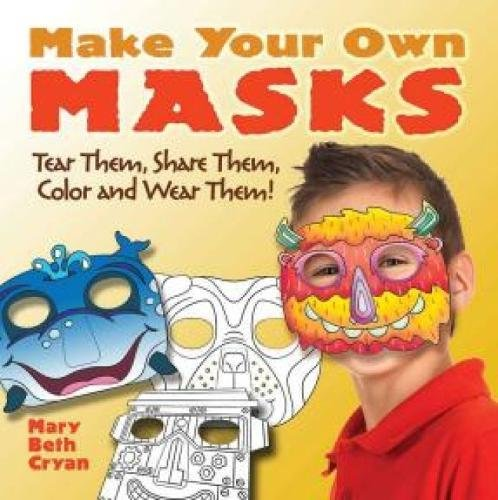 9780486794068: Make Your Own Masks: Tear Them, Share Them, Color and Wear Them!