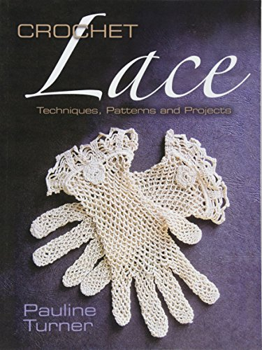 Crochet Lace: Techniques, Patterns, and Projects (Dover Knitting, Crochet, Tatting, Lace): Turner, ...