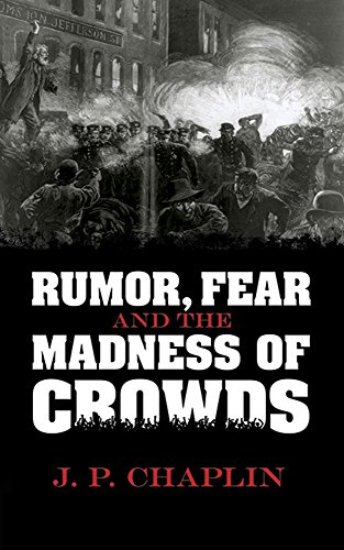 Rumor, Fear and the Madness of Crowds: Chaplin, J. P.