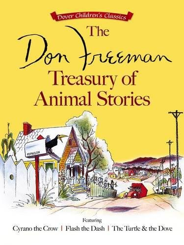 9780486797465: The Don Freeman Treasury of Animal Stories: Featuring Cyrano the Crow, Flash the Dash and The Turtle and the Dove (Dover Children's Classics)