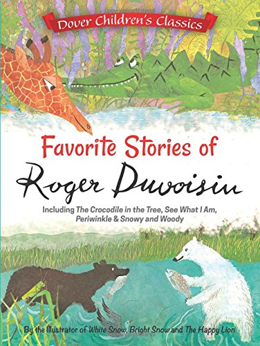 9780486798882: Favorite Stories of Roger Duvoisin: Including The Crocodile in the Tree, See What I Am, Periwinkle, and Snowy and Woody