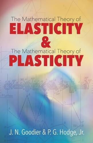 Elasticity and Plasticity: The Mathematical Theory of: Goodier, J. N.;