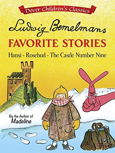 Ludwig Bemelmans Favorite Stories: Hansi: Rosebud: and The Castle Number Nine.