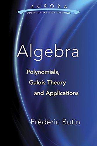 9780486810157: Algebra: Polynomials, Galois Theory and Applications (Aurora: Dover Modern Math Originals)
