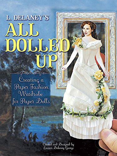 9780486810805: L. Delaney's All Dolled Up: Creating a Paper Fashion Wardrobe for Paper Dolls