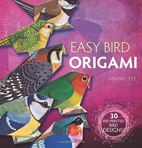 Easy Bird Origami: 30 Pre-Printed Bird Models: Tammy Yee