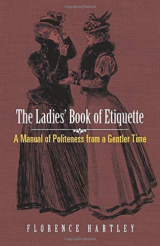 The Ladies' Book of Etiquette: A Manual: Hartley, Florence